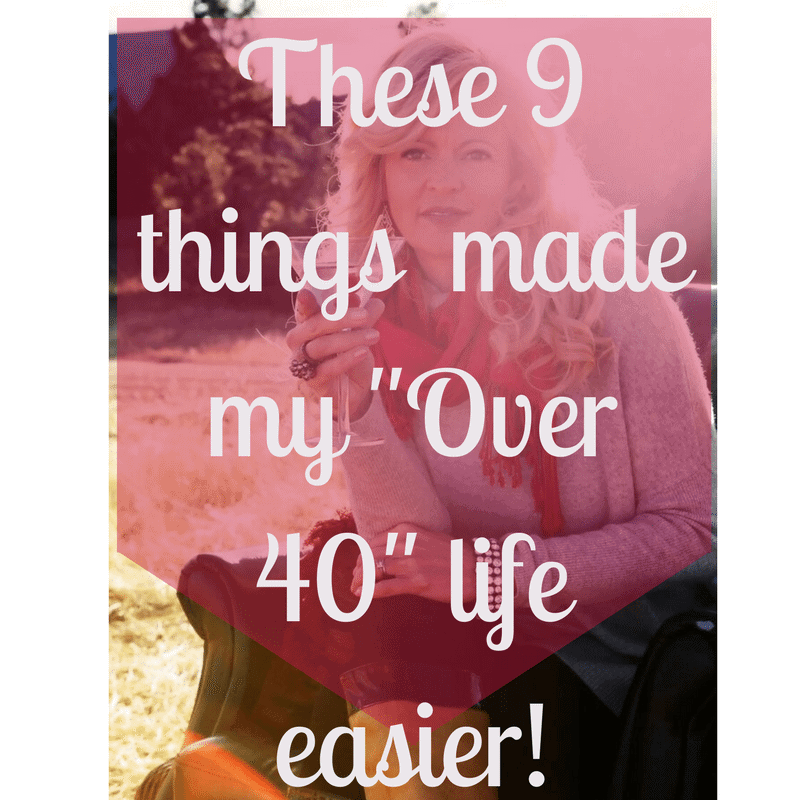 p things that made my Over 40 life easier