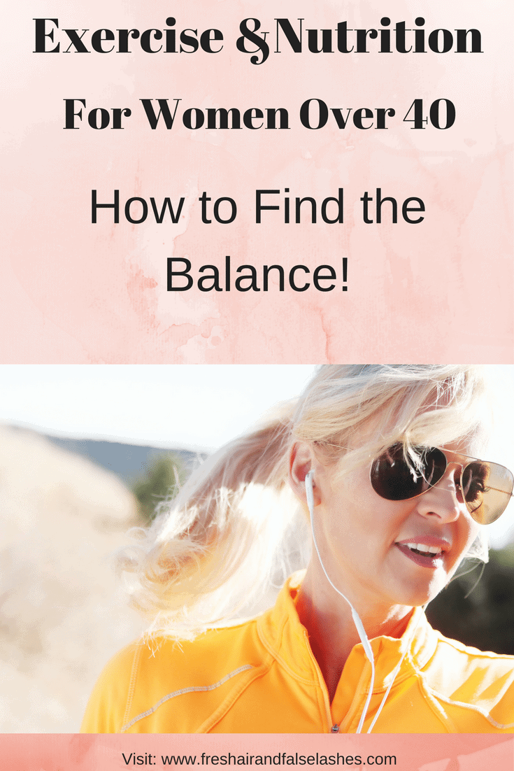 Exercise and nutrition for women over 40; Find the balance!